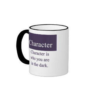 Character is who you are in the dark ringer coffee mug