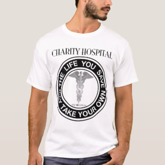 Charity Hospital - The Life You Save... - T-Shirt