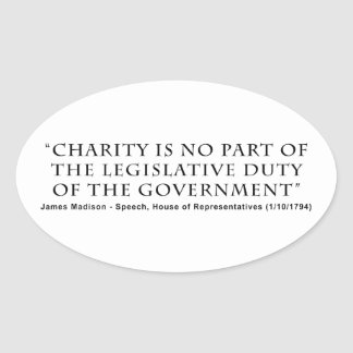 Charity is No Part Legislative Duty of Government Oval Stickers