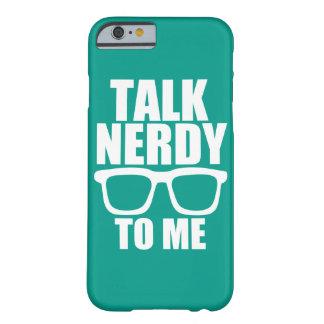 Charla Nerdy a mí caja divertida del teléfono Funda Barely There iPhone 6