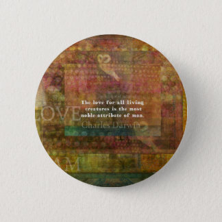 Charles Darwin  Quote about animals Pinback Button