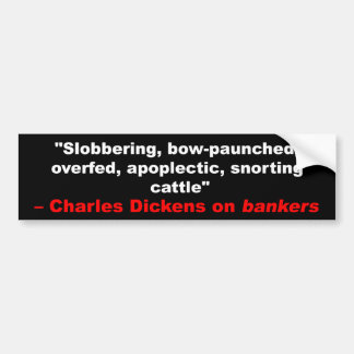 Charles Dickens on Bankers Bumper Sticker Car Bumper Sticker