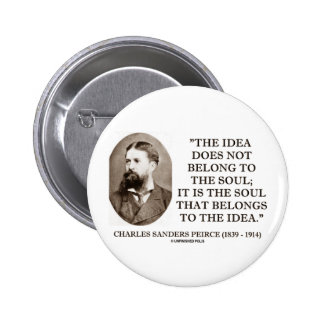 Charles Sanders Peirce Soul Belongs To The Idea Button
