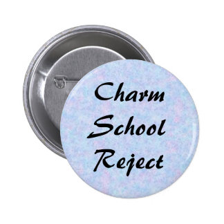 Charm School Reject Pinback Buttons