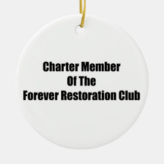 Charter Member Of The Forever Restoration Club Ceramic Ornament