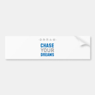 Chase Your Dreams Inspirational Inspiration Bumper Sticker