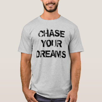 """Chase Your Dreams"" t-shirt"