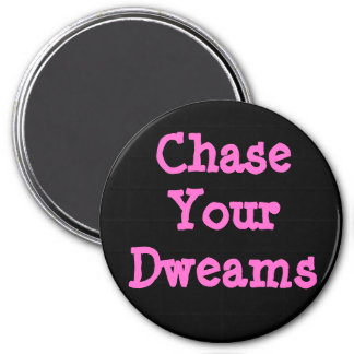 Chase Your Dweams Magnet