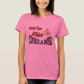 Chase your wildest dreams T-Shirt