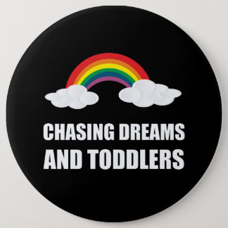 Chasing Dreams And Toddlers Pinback Button