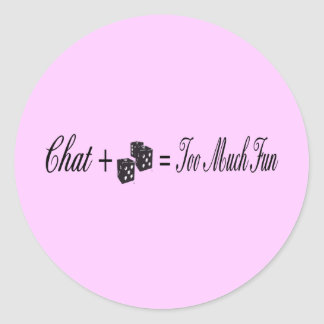 chat plus dice equals too much fun round stickers