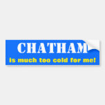 """[ Thumbnail: """"Chatham Is Much Too Cold For Me!"""" (Canada) Bumper Sticker ]"""