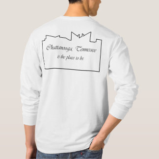 """""""Chatt. TN is the place to be"""" Long Sleeve Shirt"""
