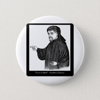 Chaucer Love Is Blind Quote Tees Gifts MORE! Pinback Button