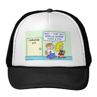 chaucer spells worse than I do Trucker Hat