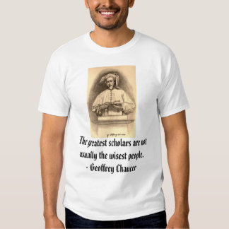 chaucer, The greatest scholars are not usually ... T-Shirt