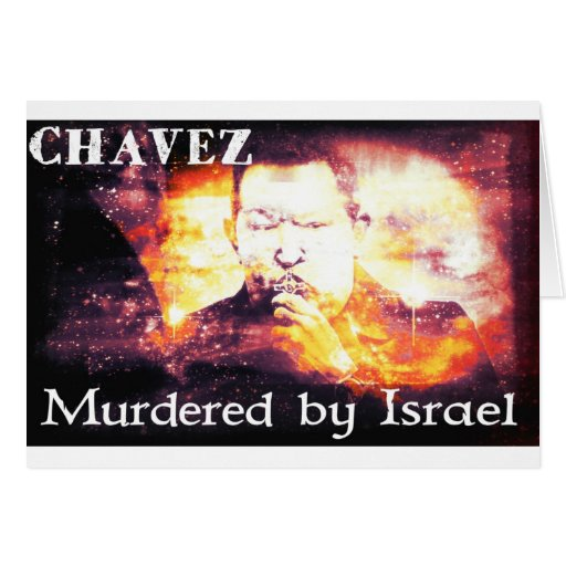 Chavez Murdered by Israel Card