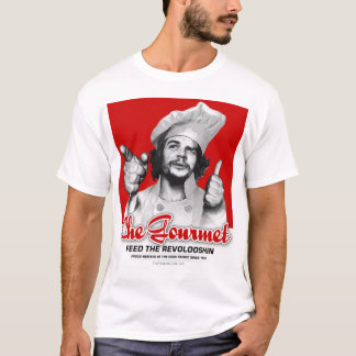 Che Gourmet: Feed the Revolooshin! T-Shirt