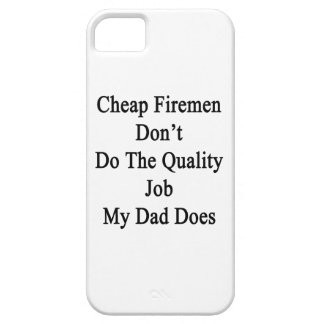 Cheap Firemen Don't Do The Quality Job My Dad Does iPhone 5 Cover