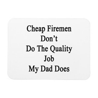 Cheap Firemen Don't Do The Quality Job My Dad Does Vinyl Magnets