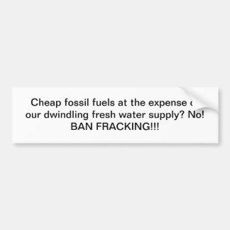 Cheap fossil fuels VS Water: Ban Fracking! Car Bumper Sticker
