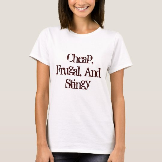 Cheap, Frugal, And Stingy T-Shirt