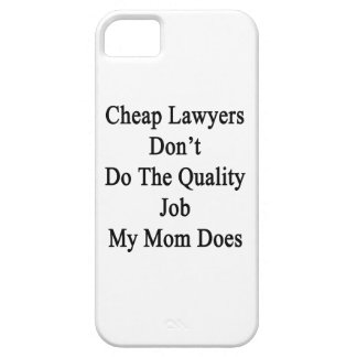 Cheap Lawyers Don t Do The Quality Job My Mom Does iPhone 5 Cases