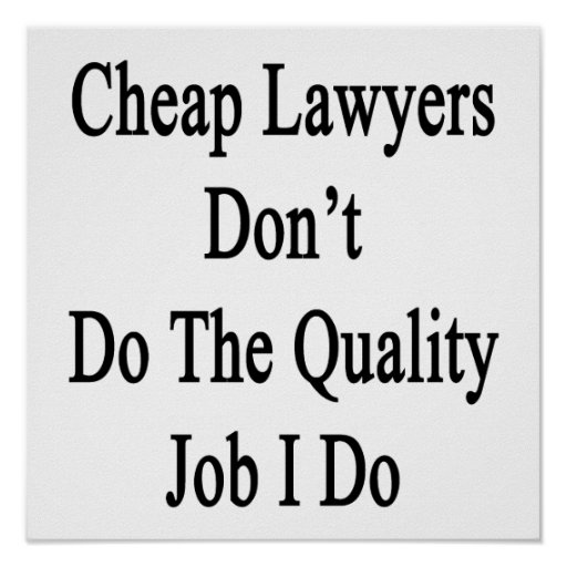 Cheap Lawyers Don't Do The Quality Job I Do Poster