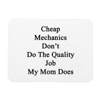 Cheap Mechanics Don't Do The Quality Job My Mom Do Magnet
