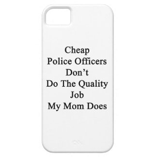 Cheap Police Officers Don t Do The Quality Job My Case For iPhone 5/5S