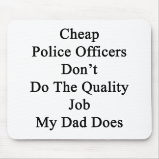Cheap Police Officers Don't Do The Quality Job My Mouse Pad