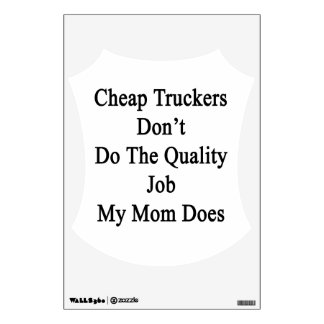 Cheap Truckers Don't Do The Quality Job My Mom Doe Wall Sticker