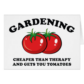 Cheaper Than Therapy And Gets You Tomatoes Card