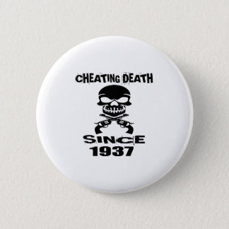 Cheating Death Since 1937 Birthday Designs Pinback Button