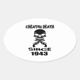 Cheating Death Since 1943 Birthday Designs Oval Sticker