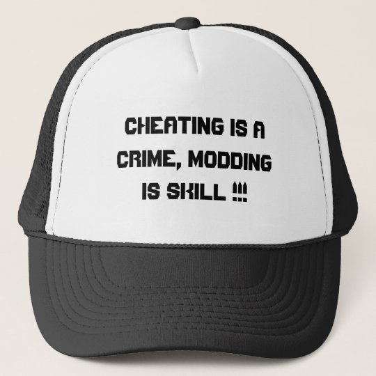 Cheating is a CRIME, Modding is SKILL !!! Trucker Hat