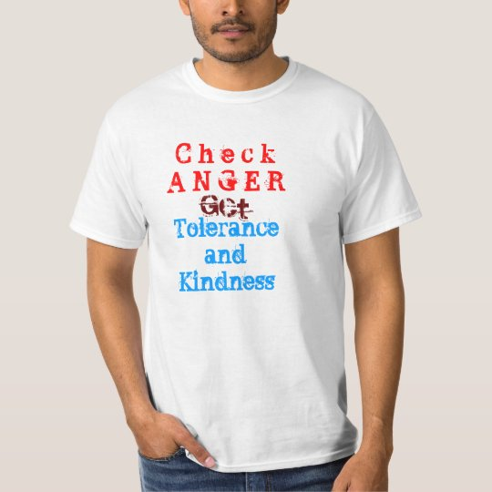 Check Anger  GET Tolerance and Kindness T-Shirt