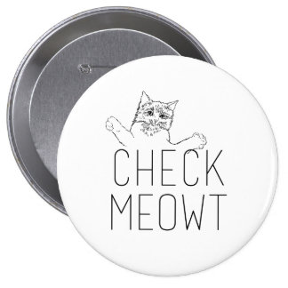 CHECK MEOWT - Cat Humor 4 Inch Round Button