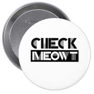 CHECK MEOWT - - Cat Humor Pinback Buttons