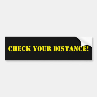 Check Your Distance Bumper Sticker