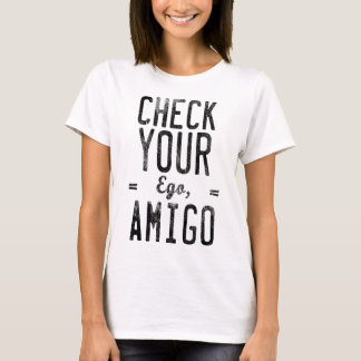 Check Your Ego Amigo Funny Friend Graphic T Shirt