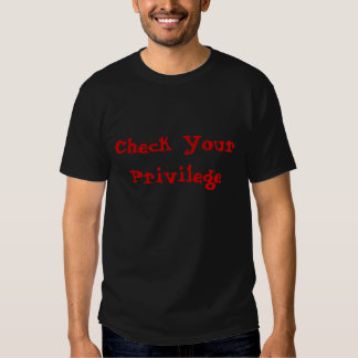 Check Your Privilege Tee Shirts