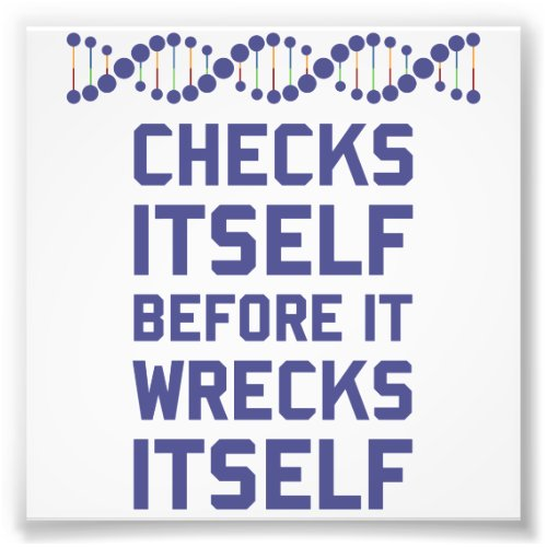 Check Yourself Before You Wreck Your DNA Genetics Photo Print