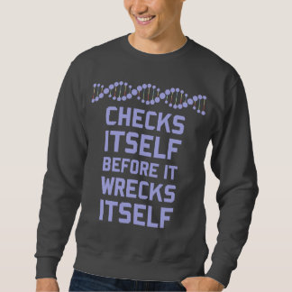 Check Yourself Before You Wreck Your DNA Genetics Sweatshirt