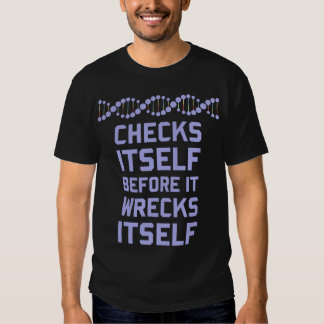 Check Yourself Before You Wreck Your DNA Genetics Tee Shirt