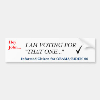 """checkmark, Hey John..., I AM VOTING FOR """"THAT O... Bumper Stickers"""