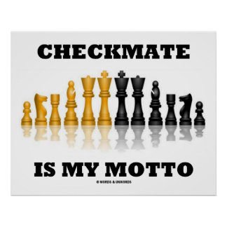 Checkmate Is My Motto (Reflective Chess Set) Poster
