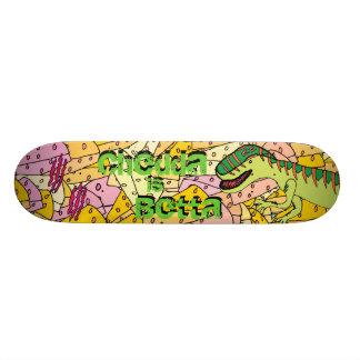 Chedda is Betta Skateboard