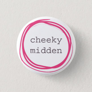 Cheeky midden funny pinback button