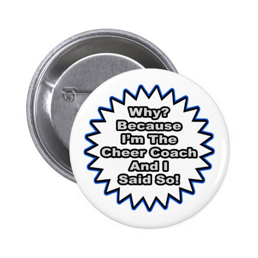 Cheer Coach...Because I Said So Pinback Buttons